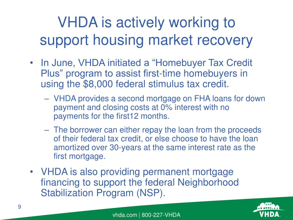 "In June, VHDA initiated a ""Homebuyer Tax Credit Plus"" program to assist first-time homebuyers in using the $8,000 federal stimulus tax credit."