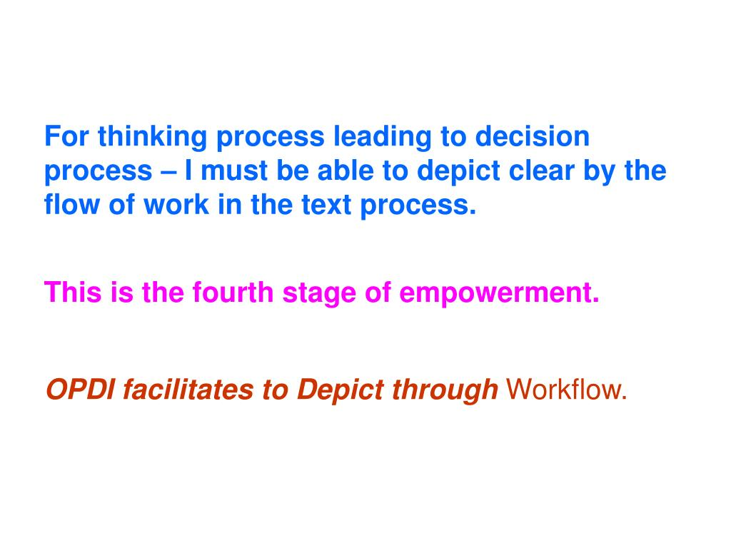 For thinking process leading to decision process – I must be able to depict clear by the flow of work in the text process.