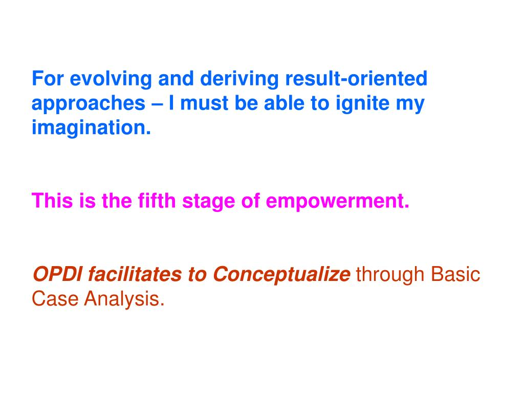 For evolving and deriving result-oriented approaches – I must be able to ignite my imagination.