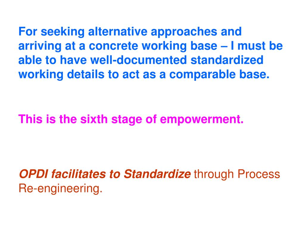 For seeking alternative approaches and arriving at a concrete working base – I must be able to have well-documented standardized working details to act as a comparable base.