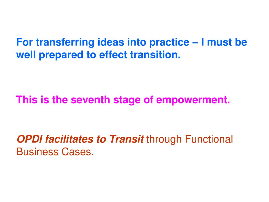 For transferring ideas into practice – I must be well prepared to effect transition.