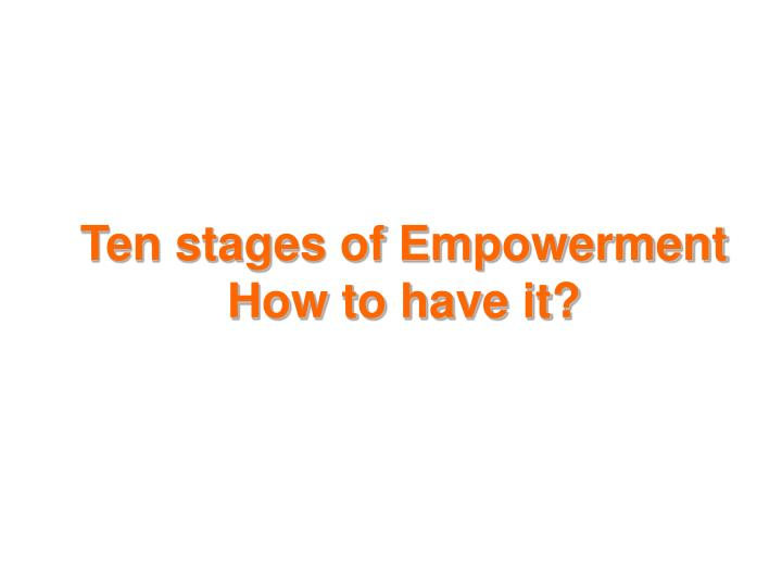 Ten stages of empowerment how to have it