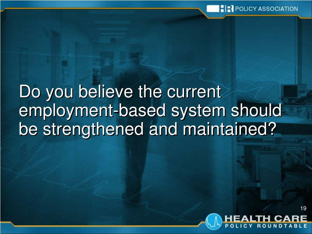 Do you believe the current employment-based system should be strengthened and maintained?