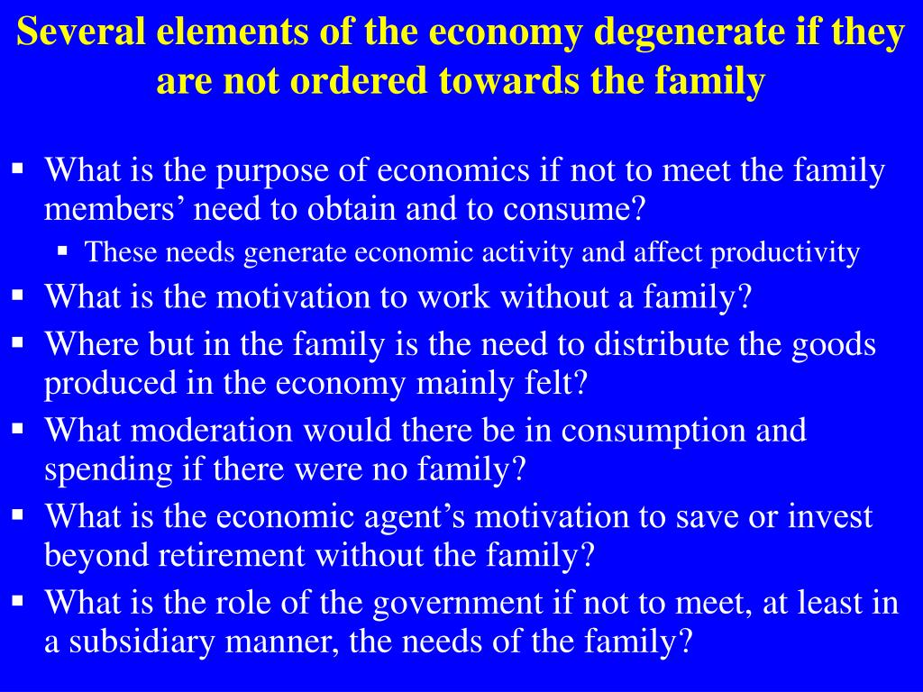 Several elements of the economy degenerate if they are not ordered towards the family