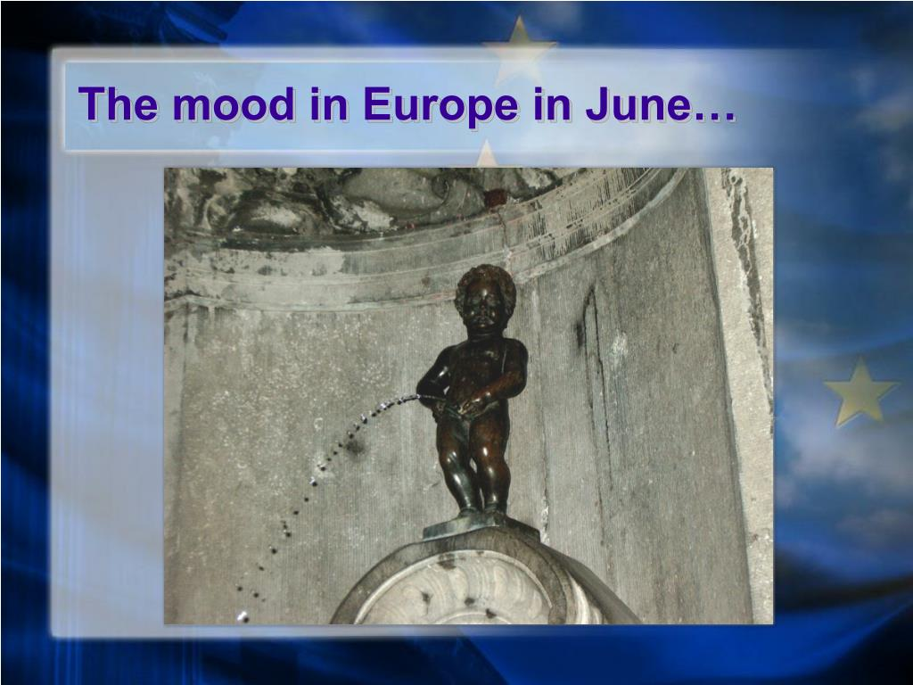 The mood in Europe in June…