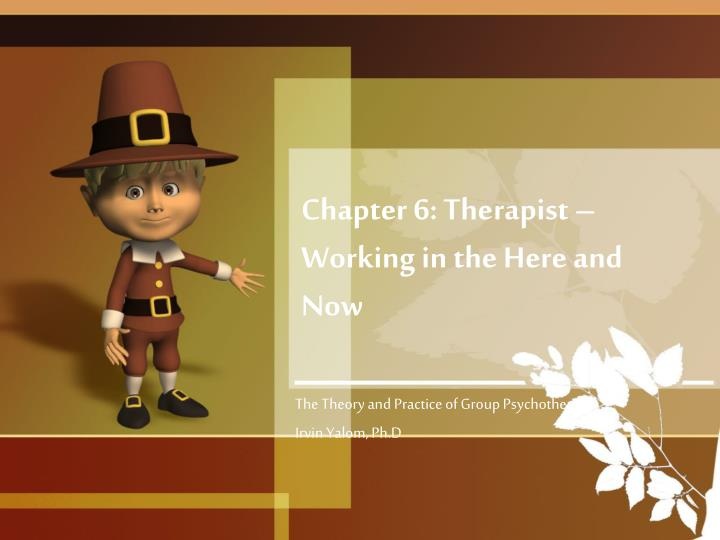 Chapter 6 therapist working in the here and now
