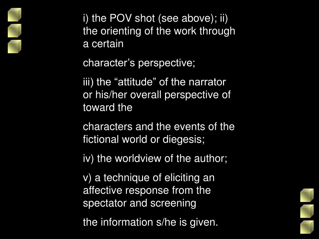 i) the POV shot (see above); ii) the orienting of the work through a certain