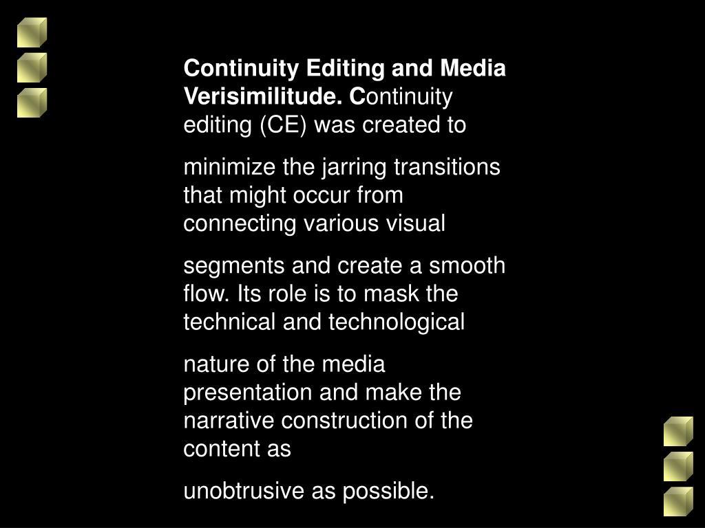 Continuity Editing and Media Verisimilitude. C