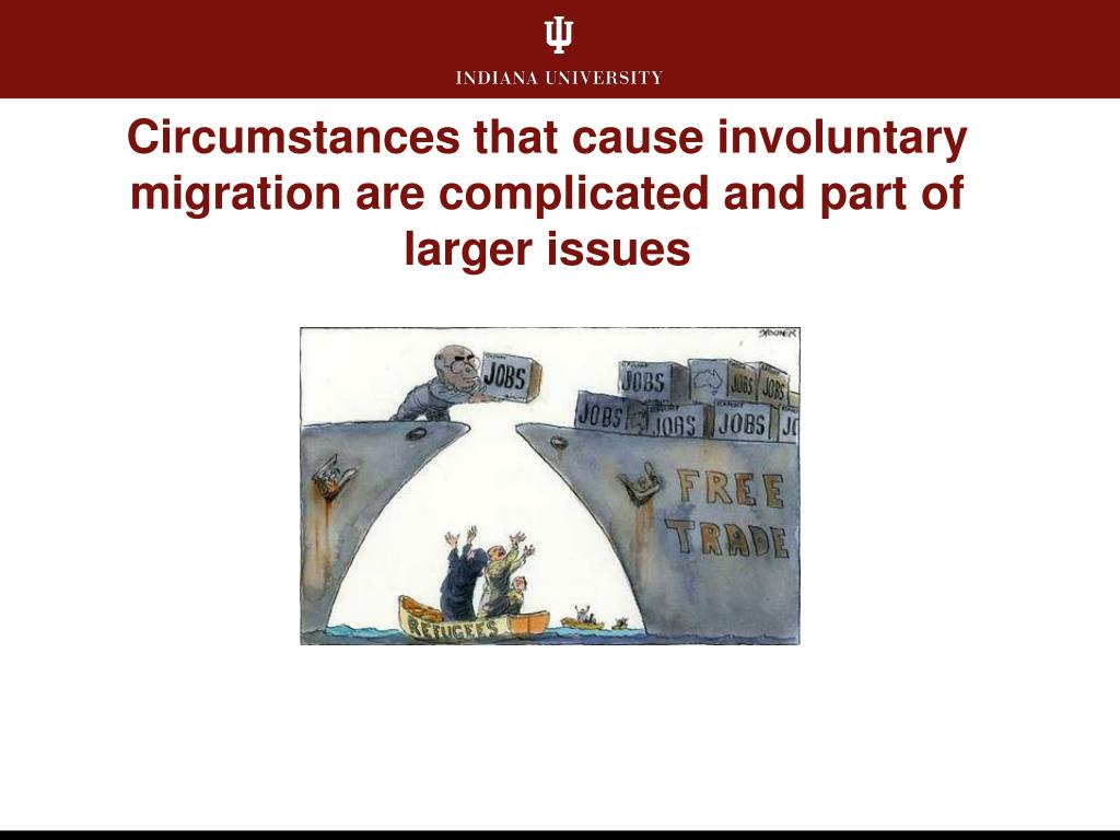 Circumstances that cause involuntary migration are complicated and part of larger issues