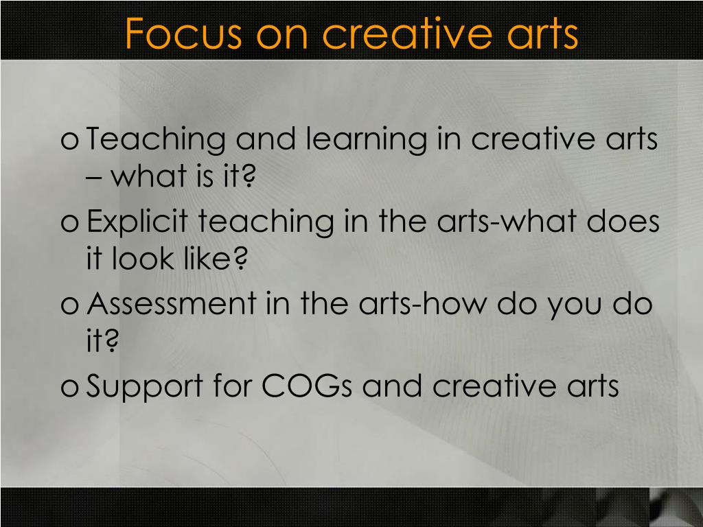 Focus on creative arts