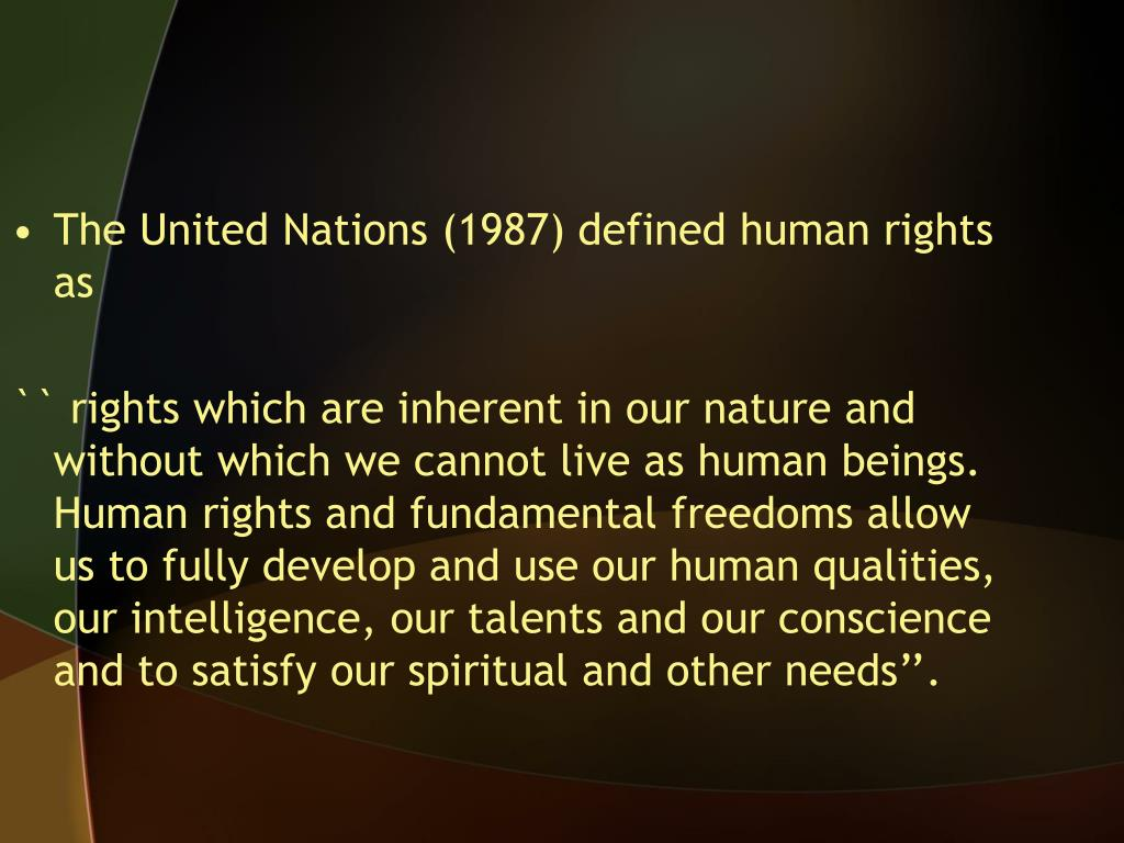 The United Nations (1987) defined human rights as