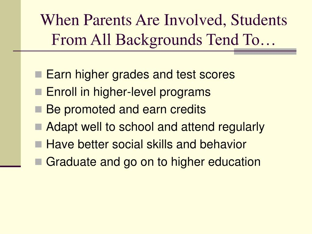 When Parents Are Involved, Students From All Backgrounds Tend To…