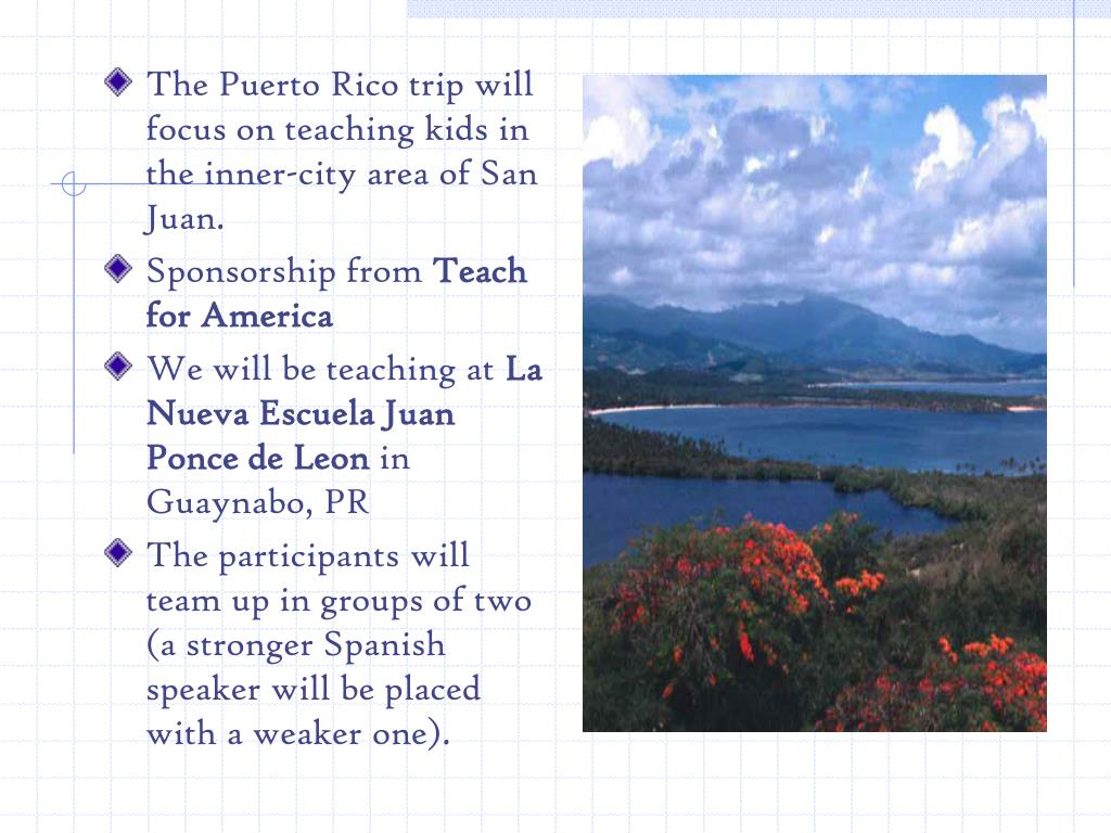 The Puerto Rico trip will focus on teaching kids in the inner-city area of San Juan.