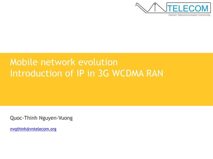 Mobile network evolution introduction of ip in 3g wcdma ran l.jpg