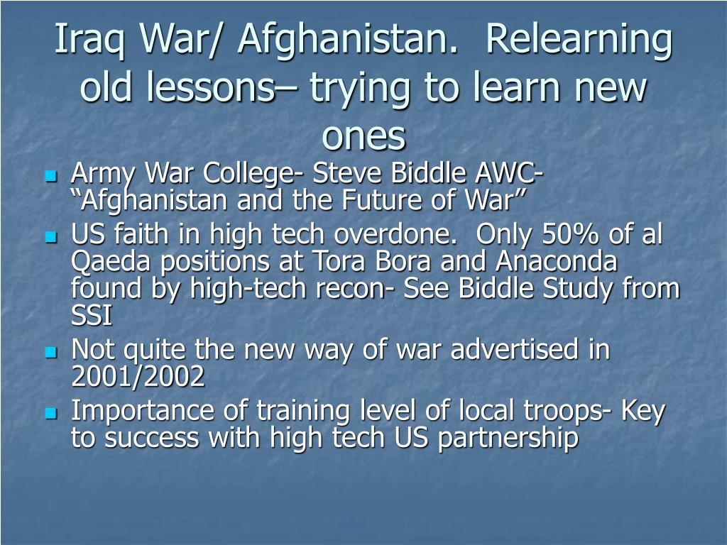 Iraq War/ Afghanistan.  Relearning old lessons– trying to learn new ones