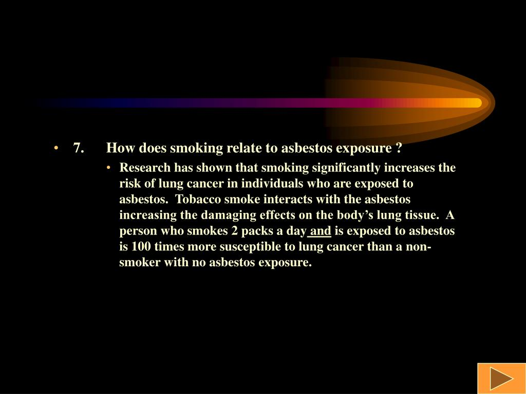 7.How does smoking relate to asbestos exposure ?