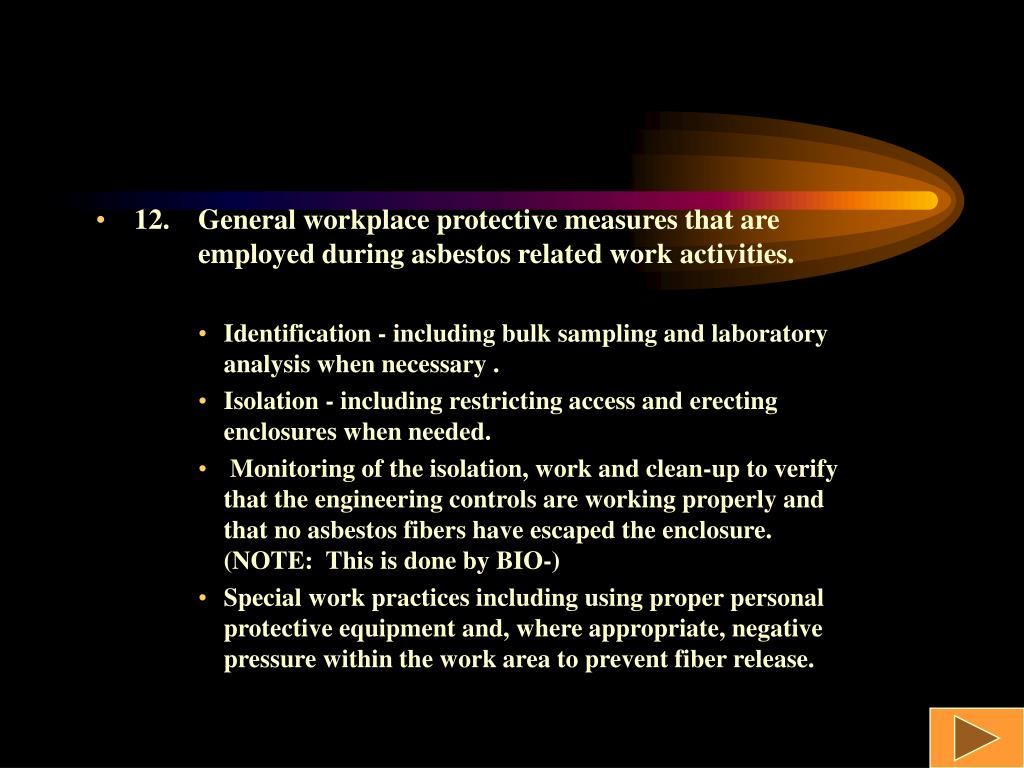 12.General workplace protective measures that are    employed during asbestos related work activities.