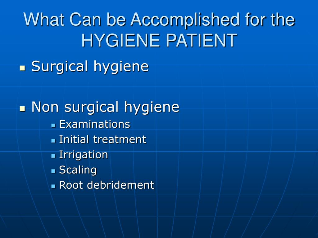 What Can be Accomplished for the HYGIENE PATIENT
