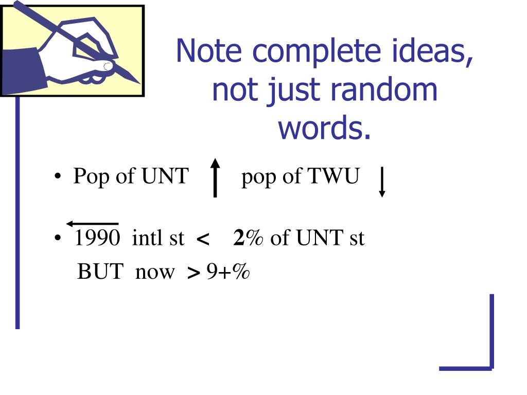 Note complete ideas, not just random words.