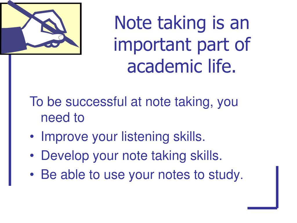 Note taking is an important part of academic life.