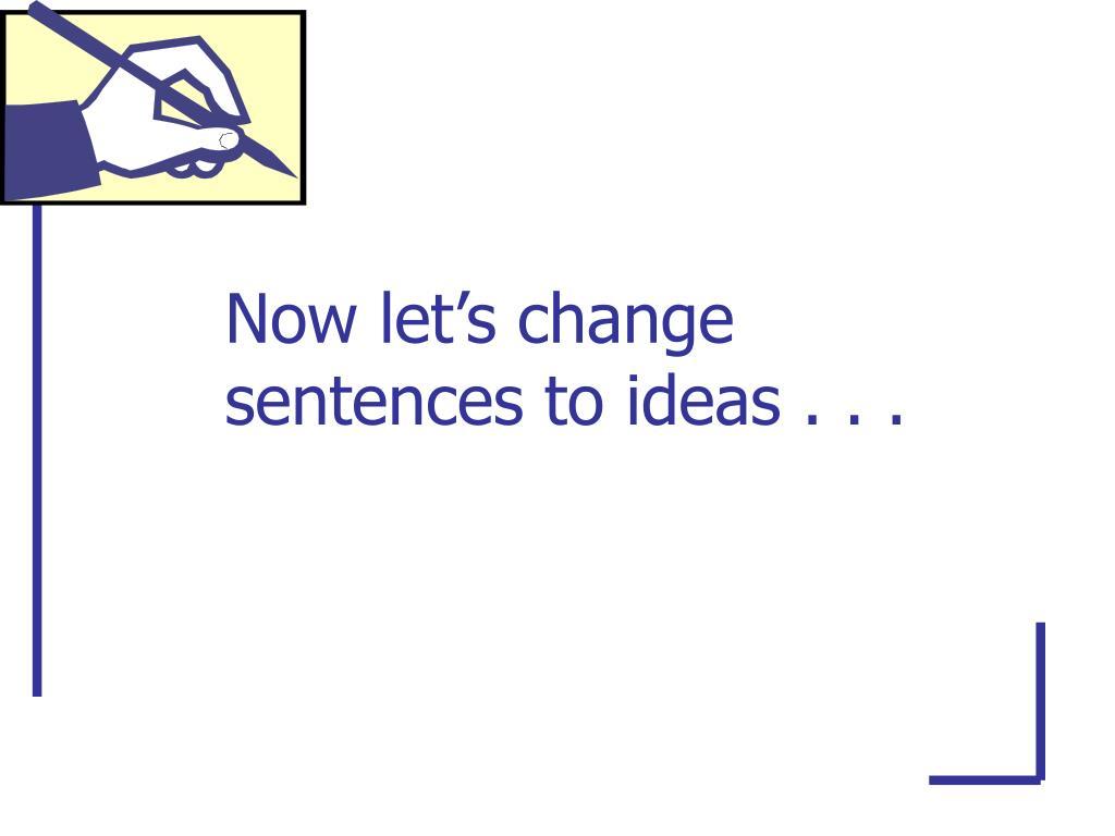 Now let's change sentences to ideas . . .
