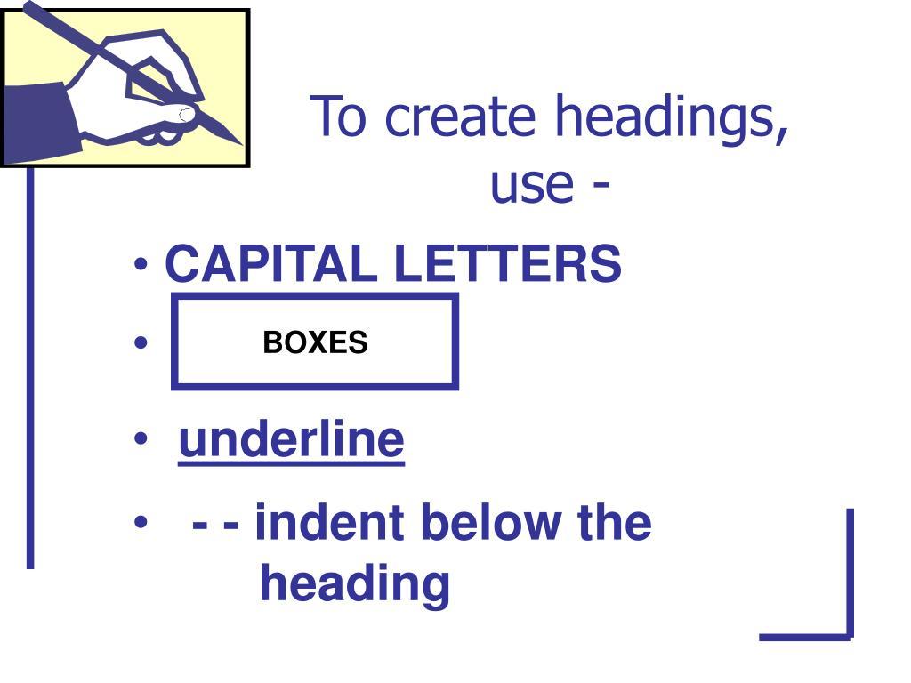 To create headings,  use -