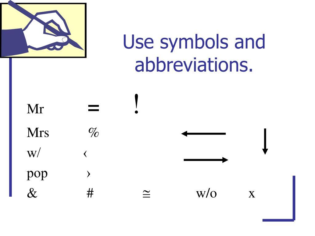 Use symbols and abbreviations.