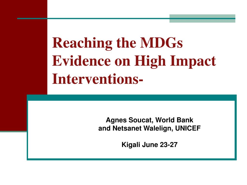 Reaching the MDGs Evidence on High Impact Interventions-
