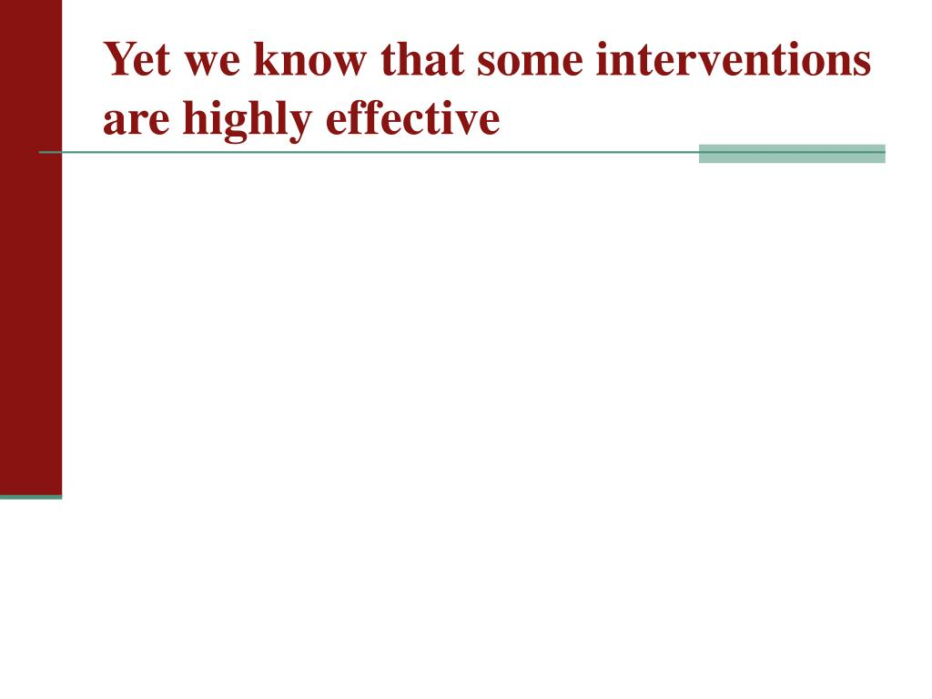 Yet we know that some interventions are highly effective