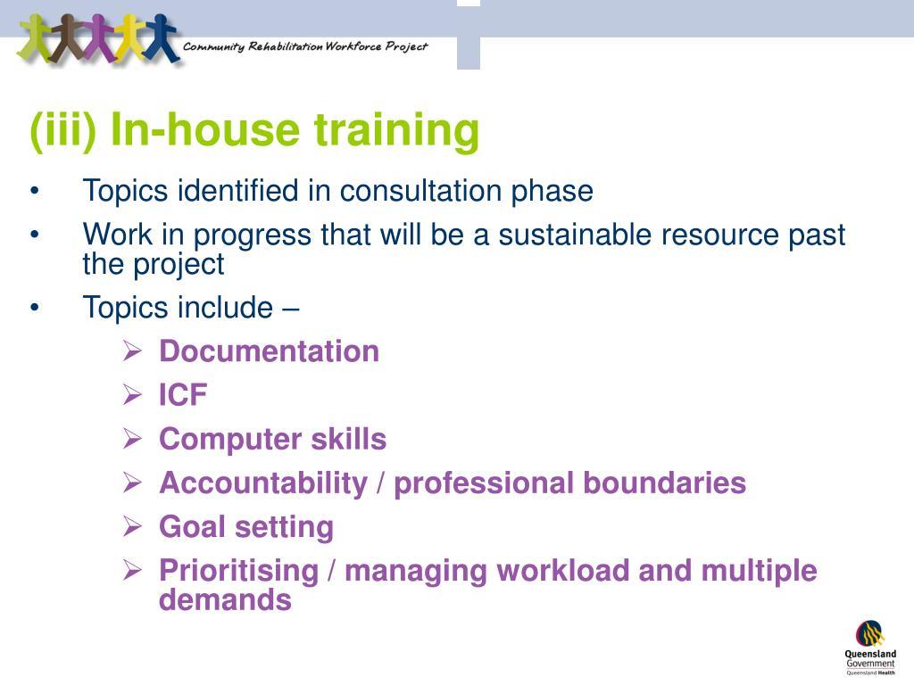 (iii) In-house training