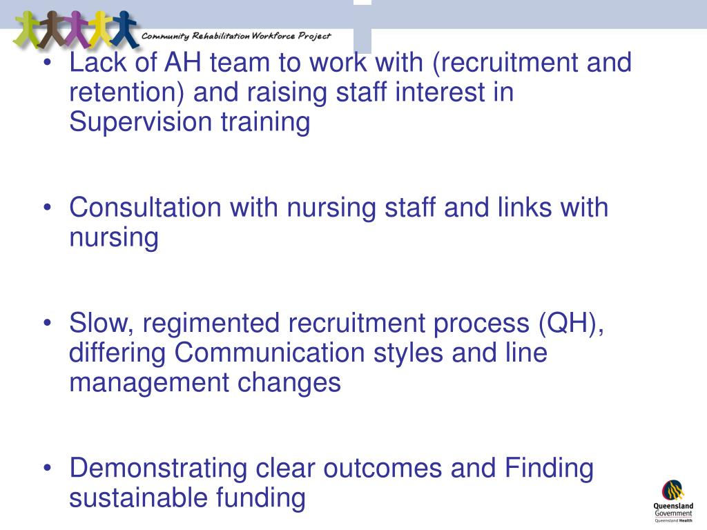 Lack of AH team to work with (recruitment and retention) and raising staff interest in Supervision training