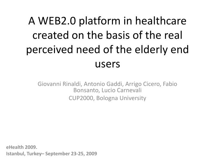 A WEB2.0 platform in healthcare created on the basis of the real perceived need of the elderly end u...