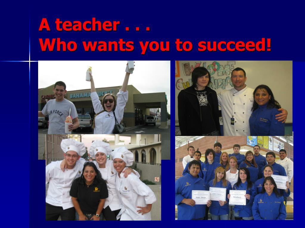 A teacher . . .