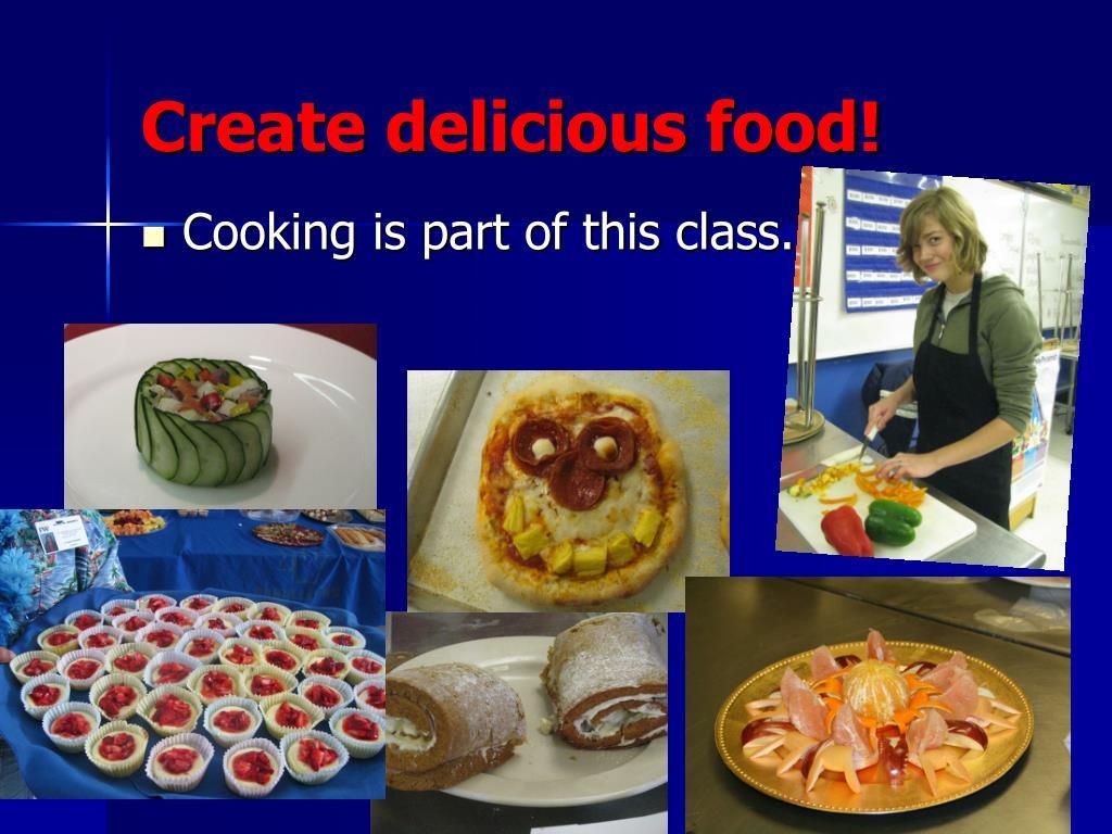 Create delicious food!