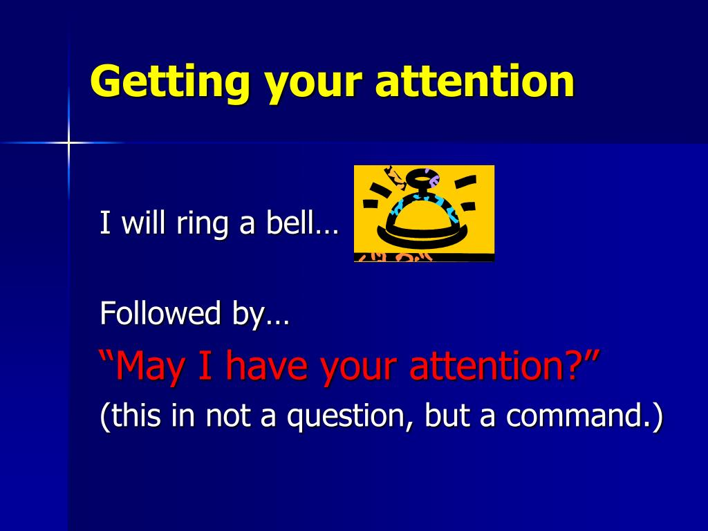 Getting your attention
