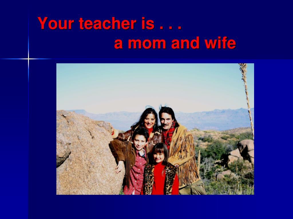 Your teacher is . . .