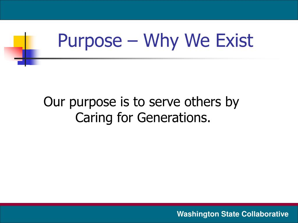 Purpose – Why We Exist