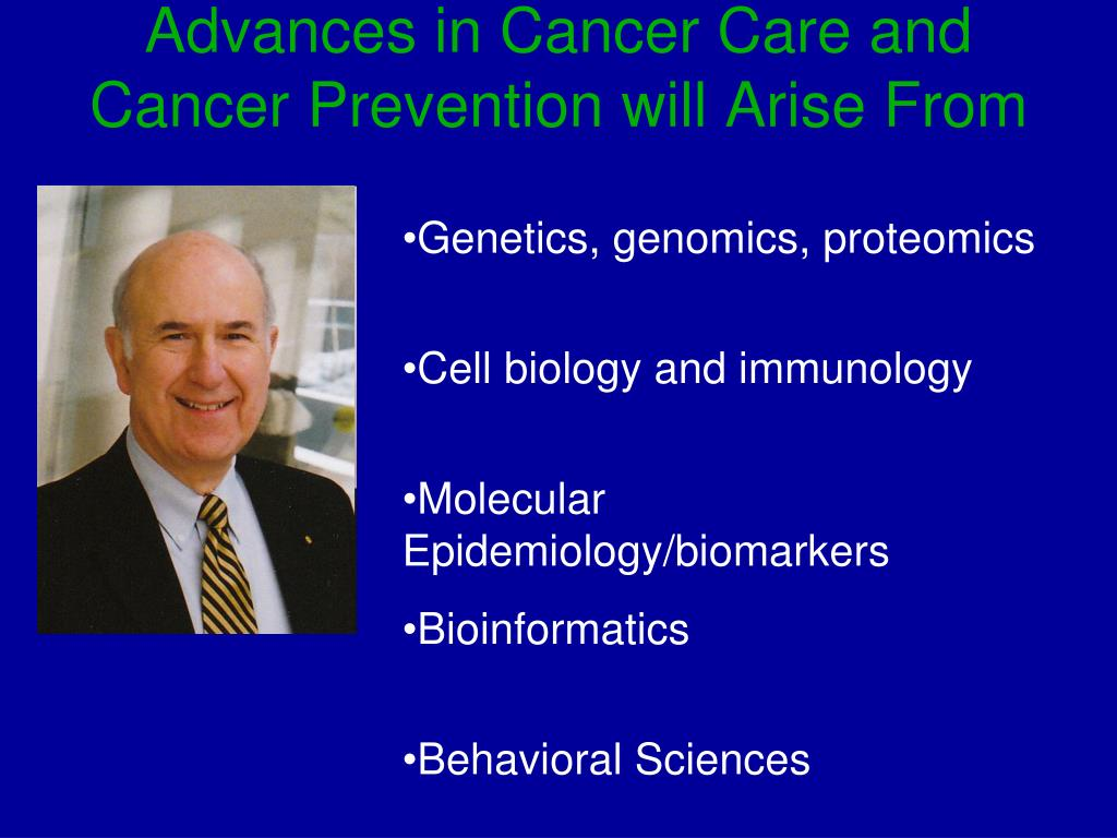 Advances in Cancer Care and Cancer Prevention will Arise From