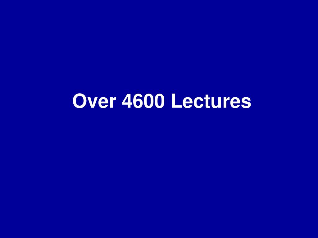 Over 4600 Lectures