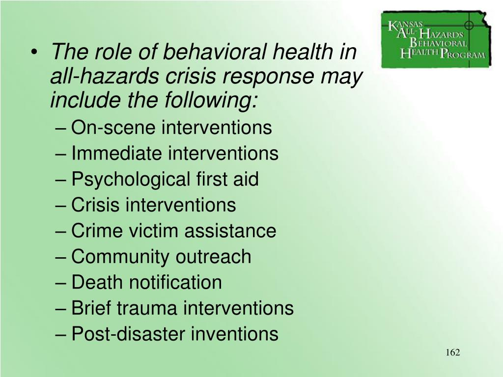 The role of behavioral health in             all-hazards crisis response may       include the following:
