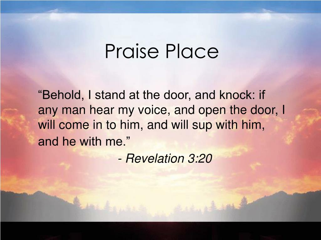 """""""Behold, I stand at the door, and knock: if any man hear my voice, and open the door, I will come in to him, and will sup with him, and he with me."""""""