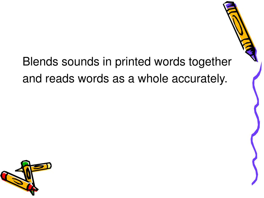 Blends sounds in printed words together