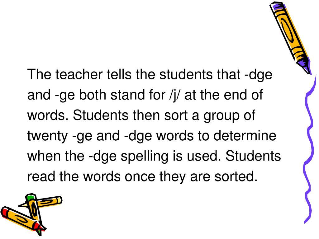The teacher tells the students that -dge