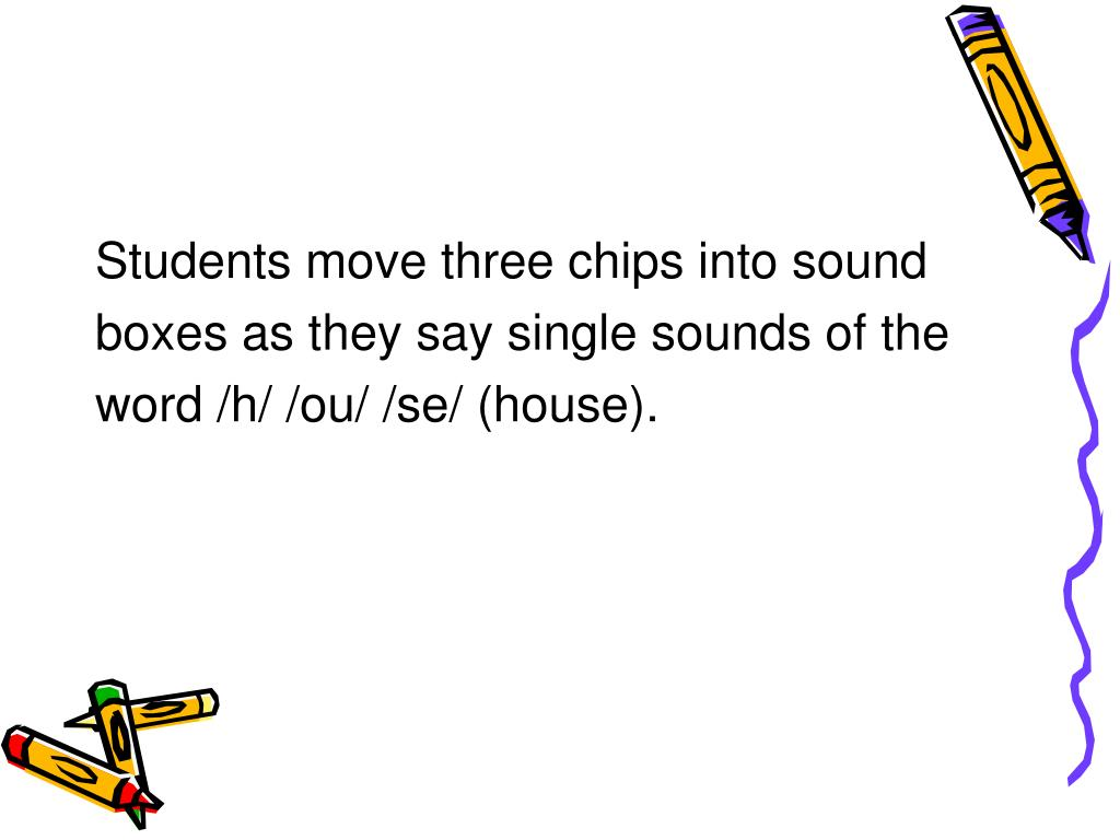 Students move three chips into sound