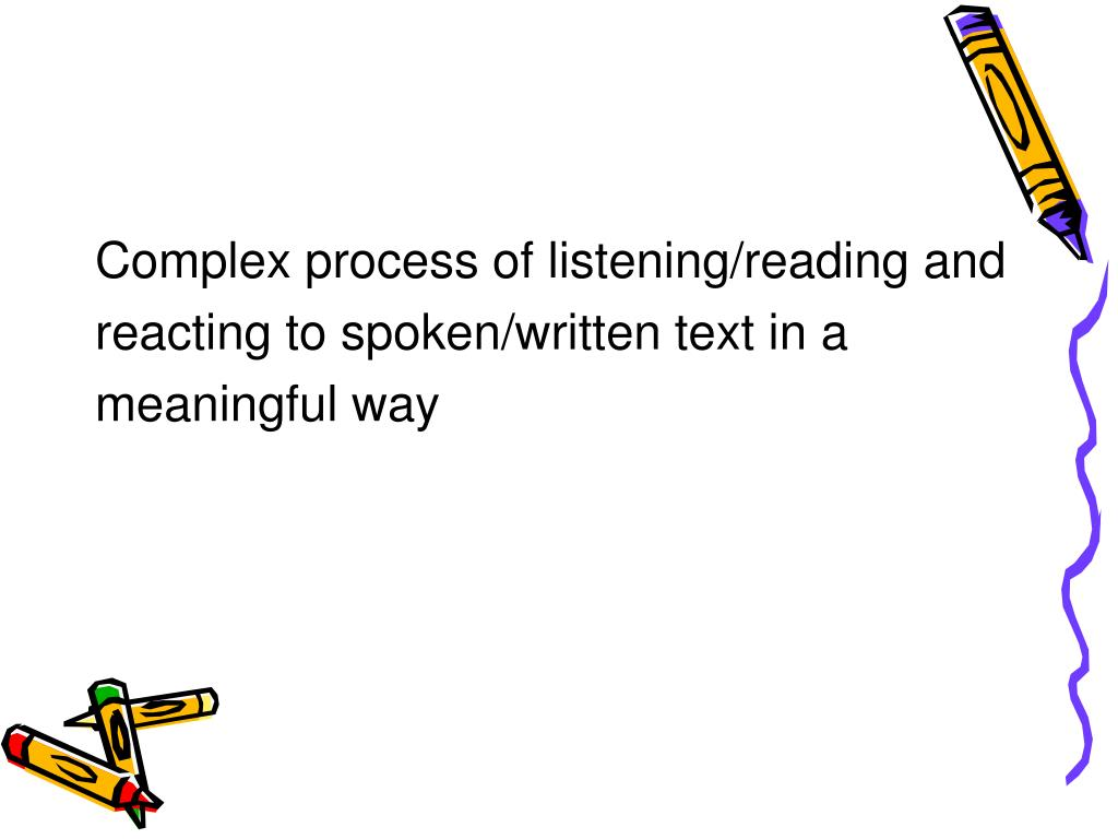 Complex process of listening/reading and