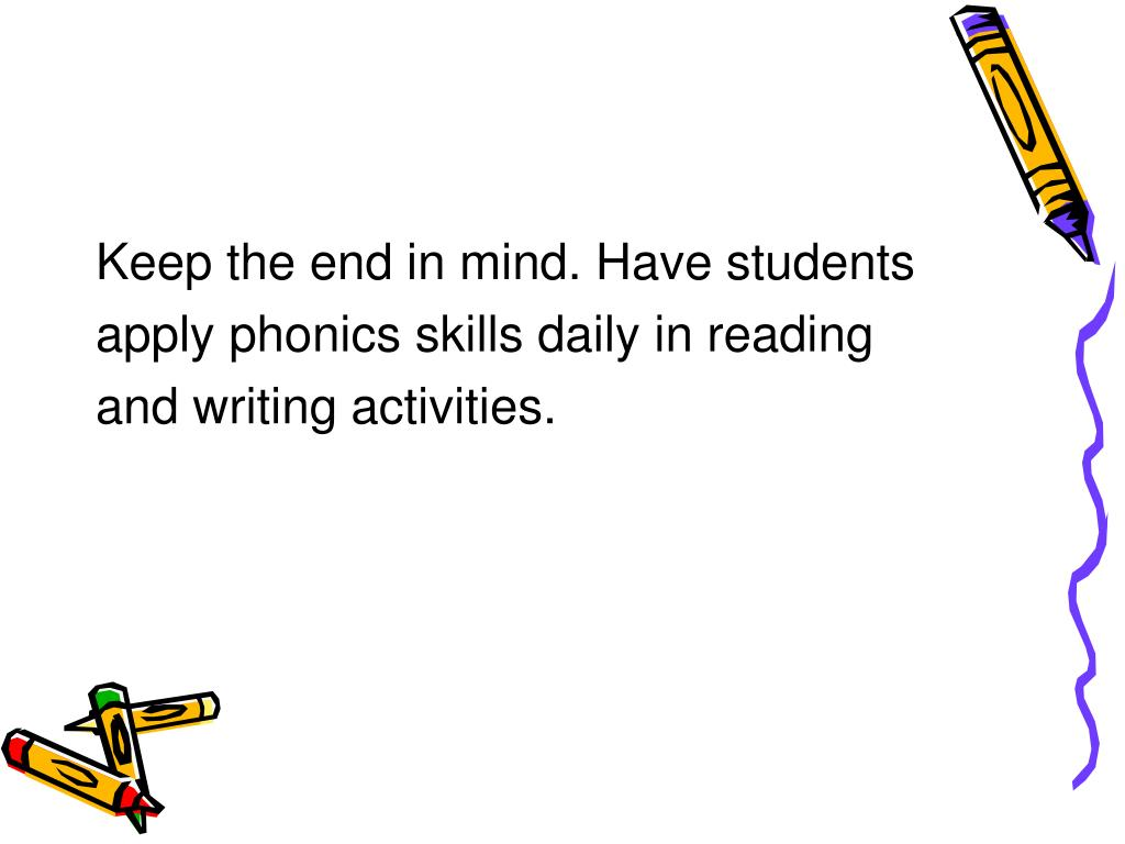 Keep the end in mind. Have students