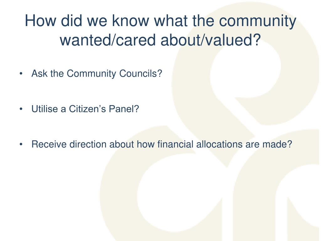 How did we know what the community wanted/cared about/valued?