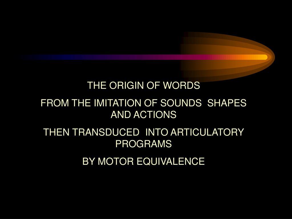 THE ORIGIN OF WORDS