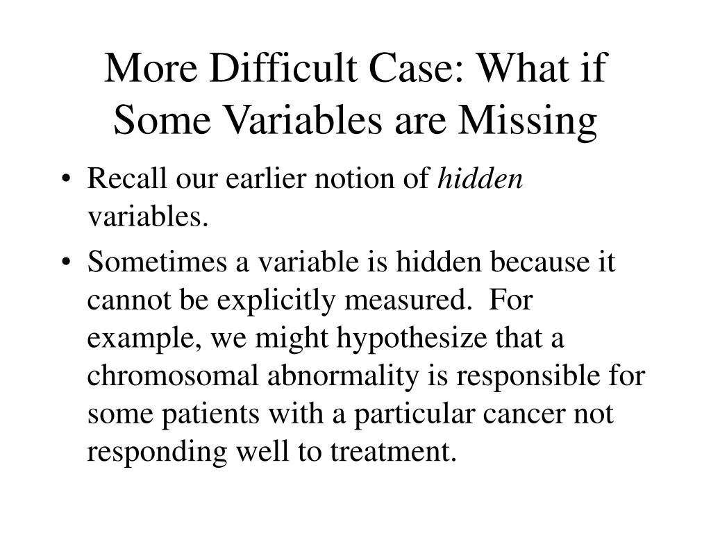 More Difficult Case: What if Some Variables are Missing