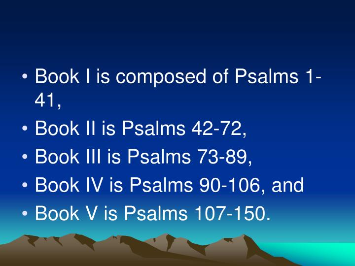 Book I is composed of Psalms 1-41,